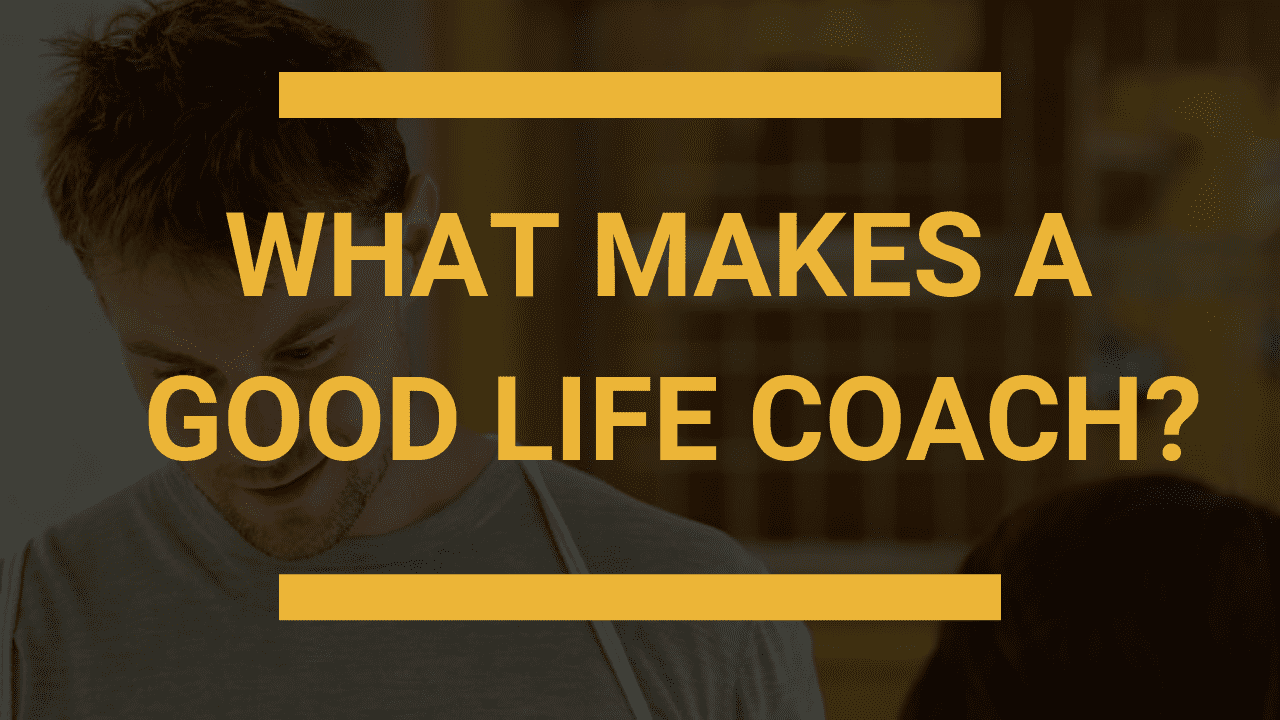 What Makes A Good Life Coach