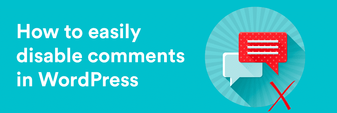 5 Easy Ways To Disable WordPress Comments [Updated 2019]